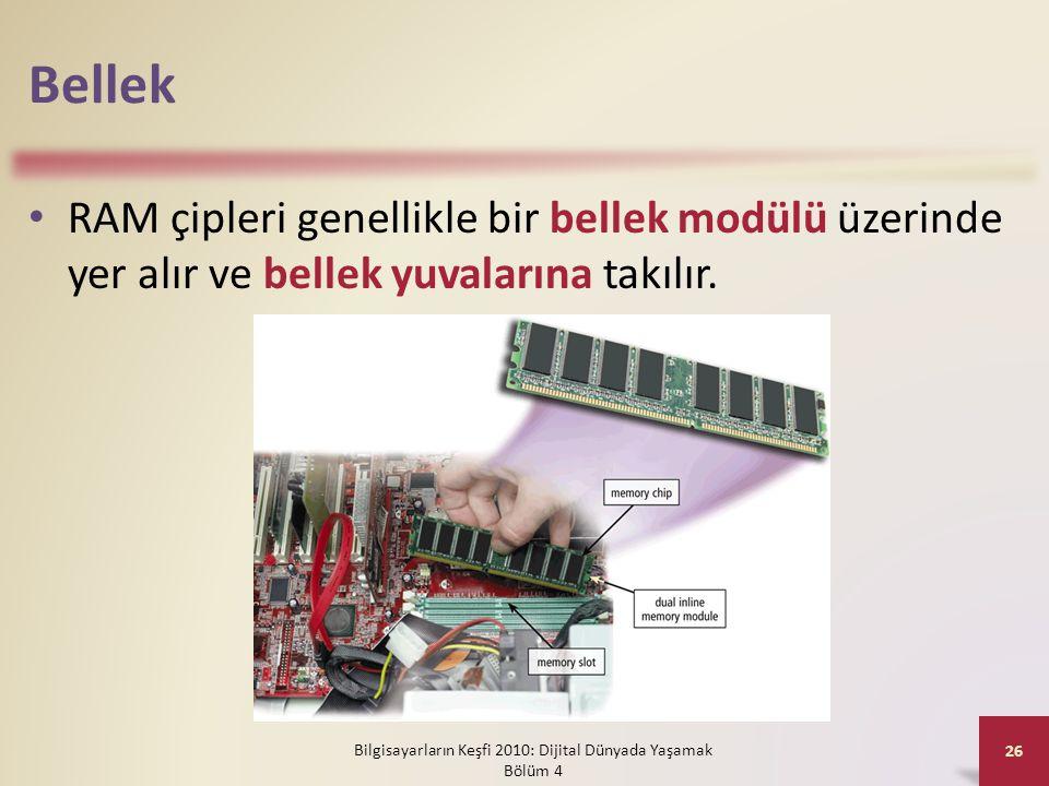 Bellek • RAM çipleri genellikle bir bellek modülü üzerinde yer alır ve bellek yuvalarına takılır. Bilgisayarların Keşfi 2010: Dijital Dünyada Yaşamak