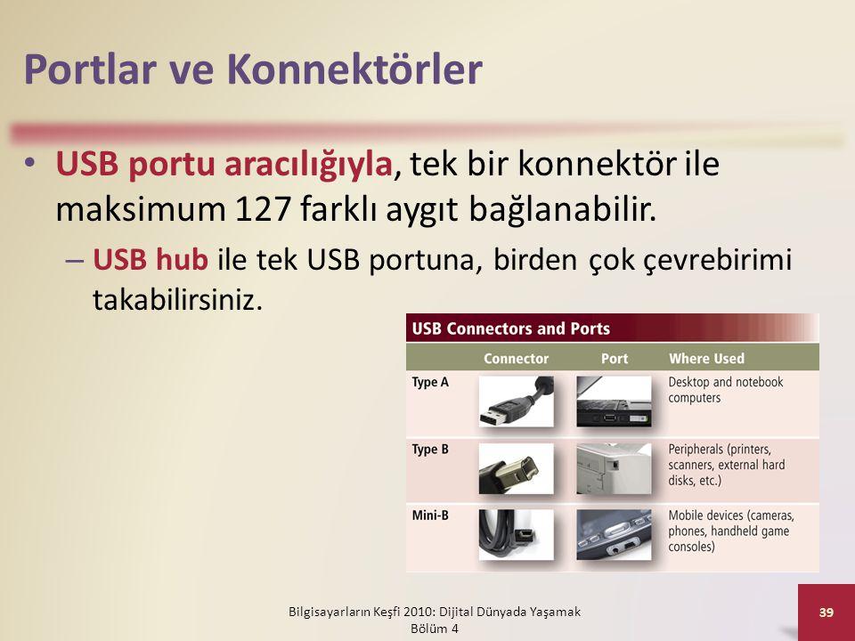 Portlar ve Konnektörler • USB portu aracılığıyla, tek bir konnektör ile maksimum 127 farklı aygıt bağlanabilir. – USB hub ile tek USB portuna, birden