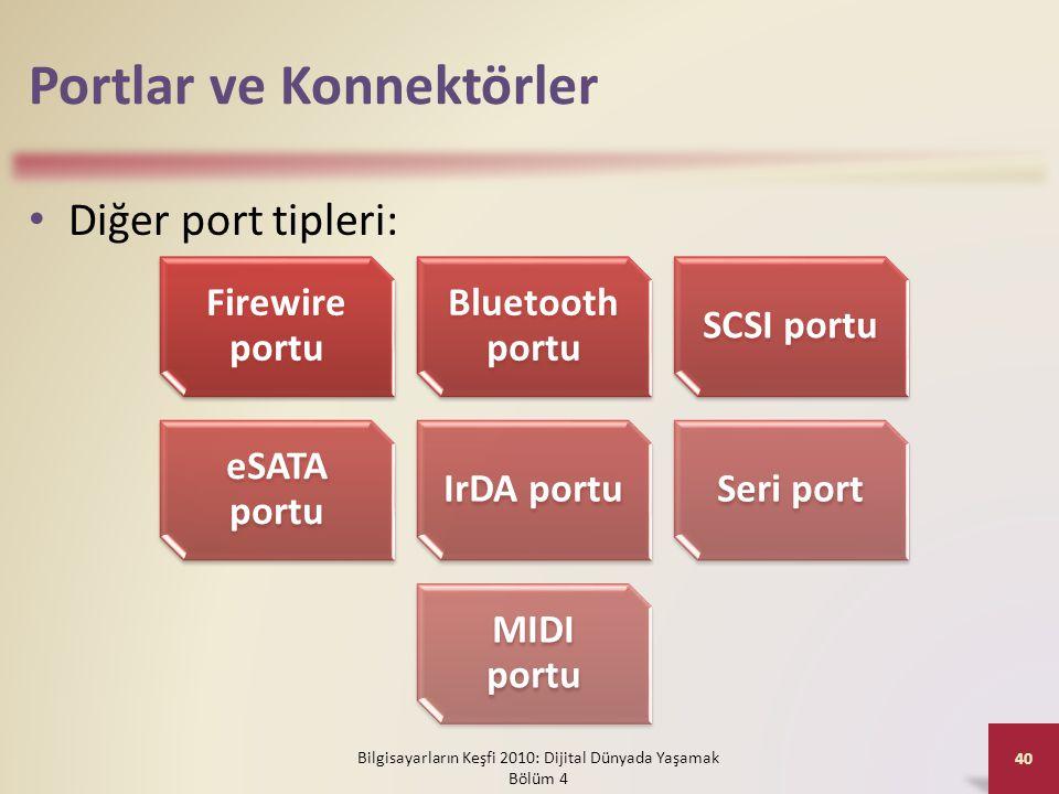 Portlar ve Konnektörler • Diğer port tipleri: Bilgisayarların Keşfi 2010: Dijital Dünyada Yaşamak Bölüm 4 40 Firewire portu Bluetooth portu SCSI portu