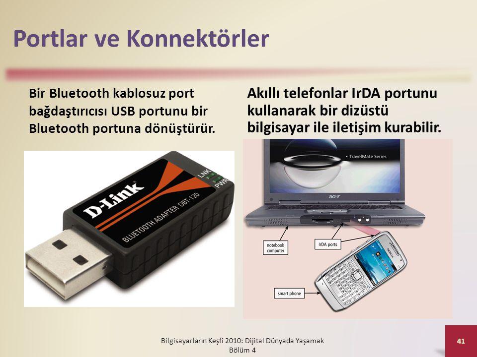 Portlar ve Konnektörler Bir Bluetooth kablosuz port bağdaştırıcısı USB portunu bir Bluetooth portuna dönüştürür. Akıllı telefonlar IrDA portunu kullan
