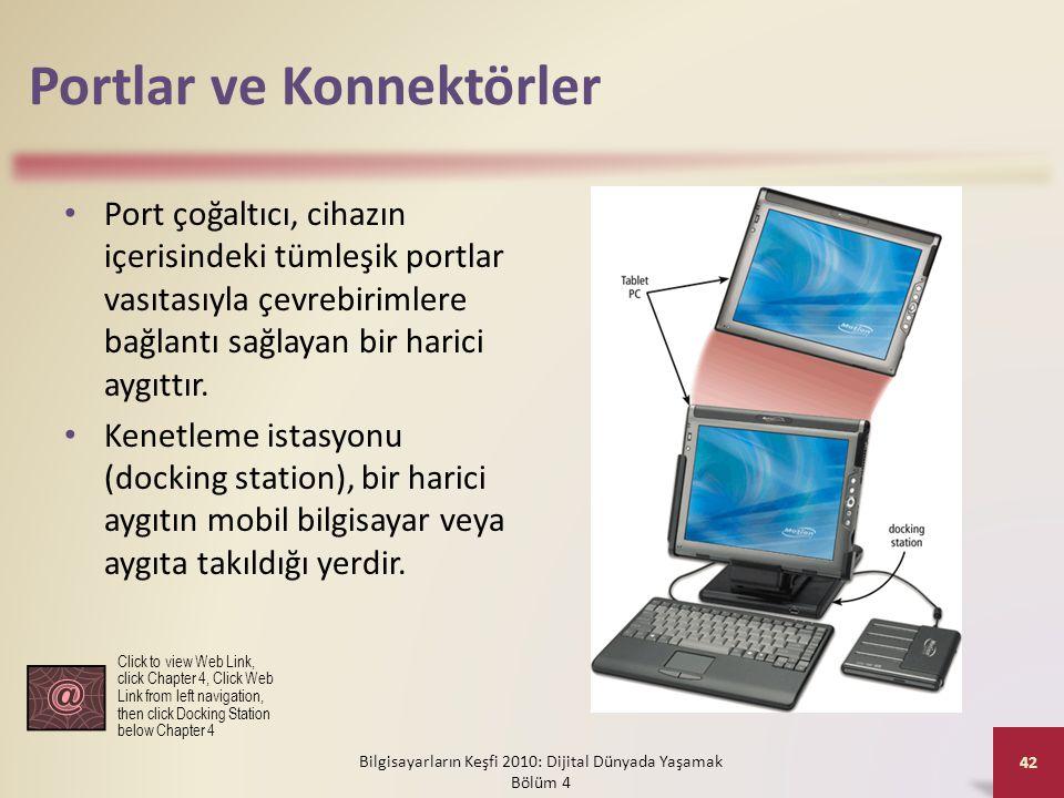 Portlar ve Konnektörler • Port çoğaltıcı, cihazın içerisindeki tümleşik portlar vasıtasıyla çevrebirimlere bağlantı sağlayan bir harici aygıttır. • Ke