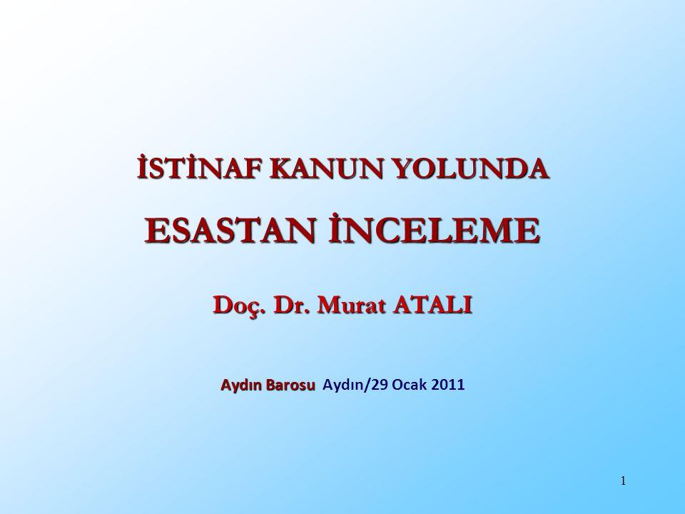 1 İSTİNAF KANUN YOLUNDA ESASTAN İNCELEME Doç. Dr. Murat ATALI Aydın Barosu Aydın Barosu Aydın/29 Ocak 2011
