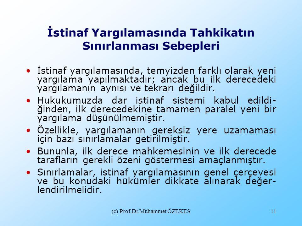 (c) Prof.Dr.Muhammet ÖZEKES11 İstinaf Yargılamasında Tahkikatın Sınırlanması Sebepleri •İstinaf yargılamasında, temyizden farklı olarak yeni yargılama