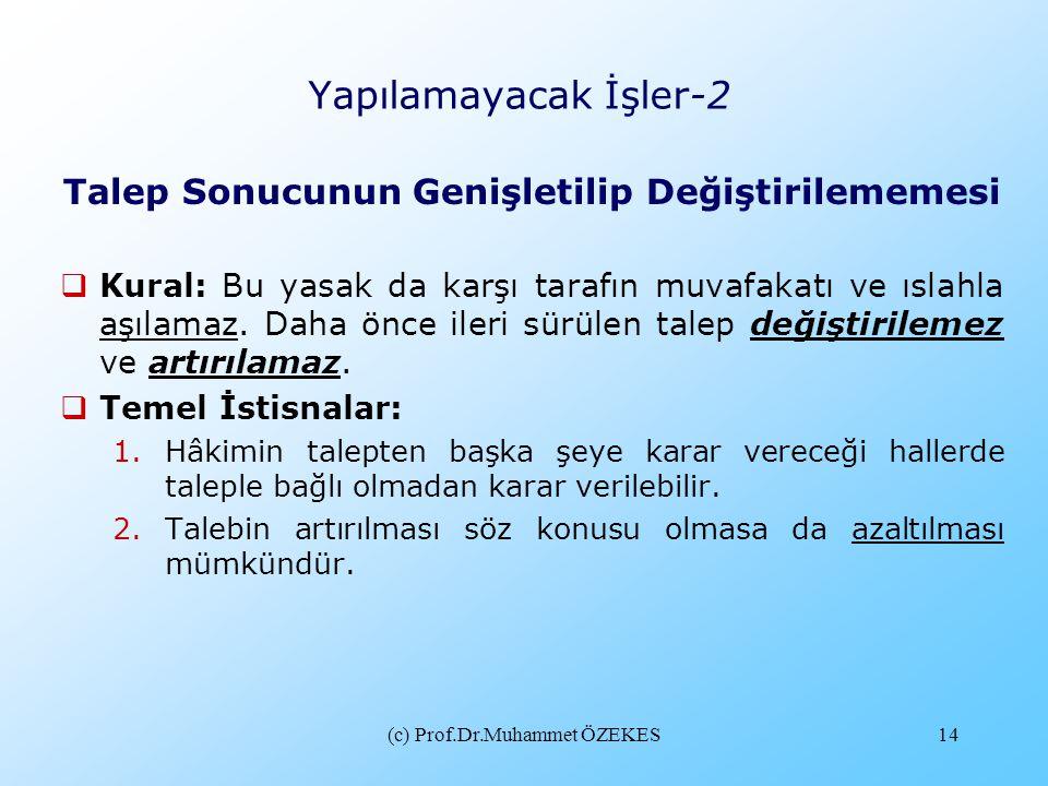 (c) Prof.Dr.Muhammet ÖZEKES14 Yapılamayacak İşler-2 Talep Sonucunun Genişletilip Değiştirilememesi  Kural: Bu yasak da karşı tarafın muvafakatı ve ıs