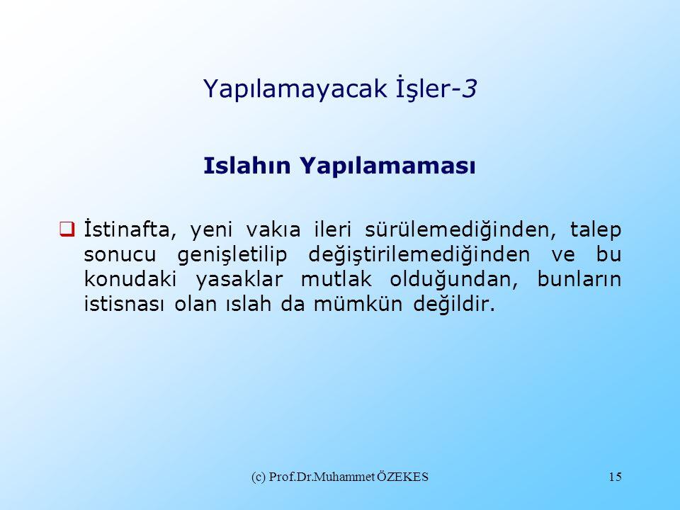 (c) Prof.Dr.Muhammet ÖZEKES15 Yapılamayacak İşler-3 Islahın Yapılamaması  İstinafta, yeni vakıa ileri sürülemediğinden, talep sonucu genişletilip değ