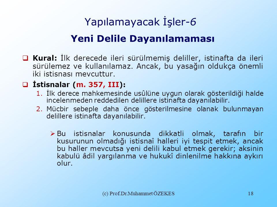 (c) Prof.Dr.Muhammet ÖZEKES18 Yapılamayacak İşler-6 Yeni Delile Dayanılamaması  Kural: İlk derecede ileri sürülmemiş deliller, istinafta da ileri sür