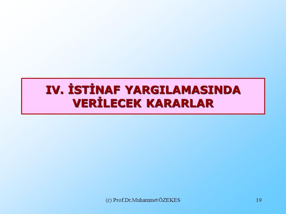 (c) Prof.Dr.Muhammet ÖZEKES19 IV. İSTİNAF YARGILAMASINDA VERİLECEK KARARLAR