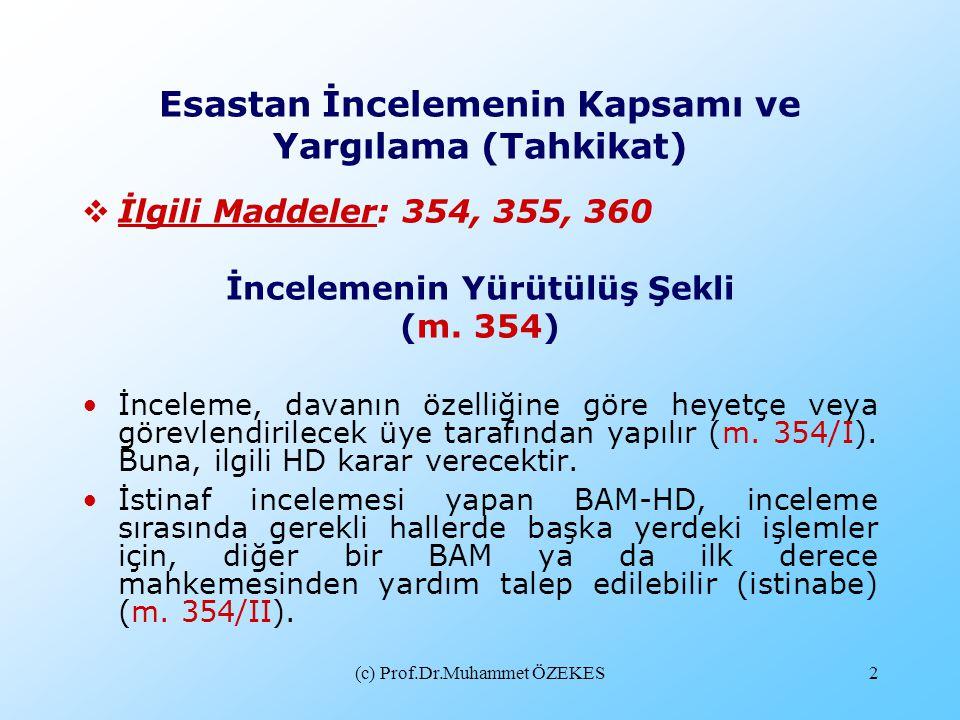 (c) Prof.Dr.Muhammet ÖZEKES2 Esastan İncelemenin Kapsamı ve Yargılama (Tahkikat)  İlgili Maddeler: 354, 355, 360 İncelemenin Yürütülüş Şekli (m. 354)