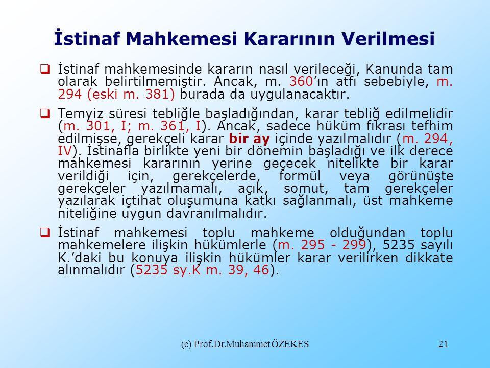 (c) Prof.Dr.Muhammet ÖZEKES21 İstinaf Mahkemesi Kararının Verilmesi  İstinaf mahkemesinde kararın nasıl verileceği, Kanunda tam olarak belirtilmemişt