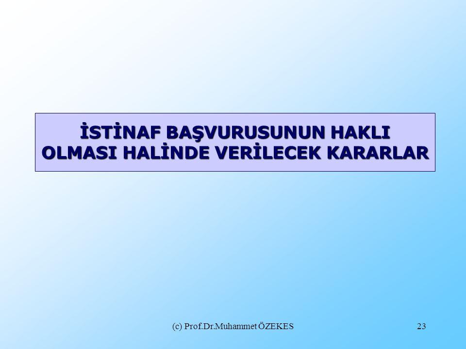 (c) Prof.Dr.Muhammet ÖZEKES23 İSTİNAF BAŞVURUSUNUN HAKLI OLMASI HALİNDE VERİLECEK KARARLAR