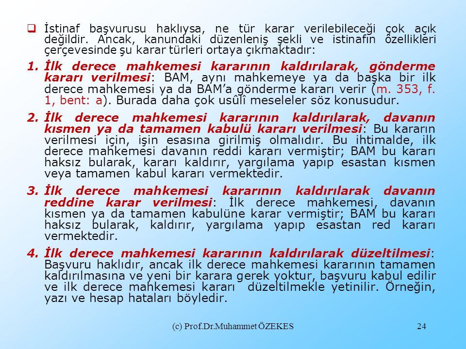 (c) Prof.Dr.Muhammet ÖZEKES24  İstinaf başvurusu haklıysa, ne tür karar verilebileceği çok açık değildir. Ancak, kanundaki düzenleniş şekli ve istina