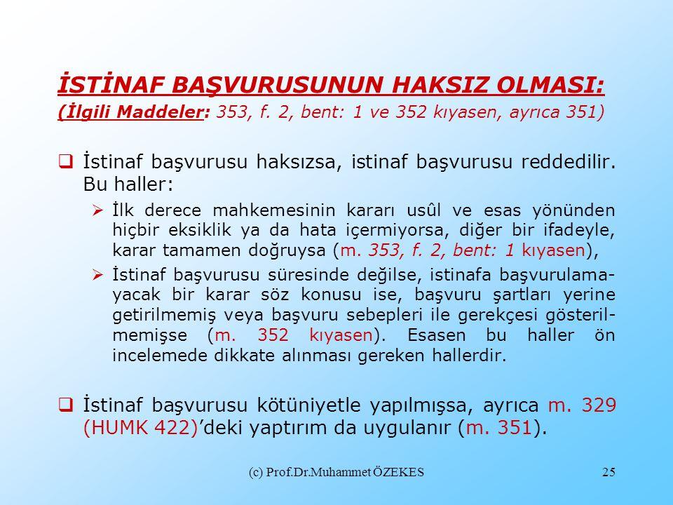 (c) Prof.Dr.Muhammet ÖZEKES25 İSTİNAF BAŞVURUSUNUN HAKSIZ OLMASI: (İlgili Maddeler: 353, f. 2, bent: 1 ve 352 kıyasen, ayrıca 351)  İstinaf başvurusu
