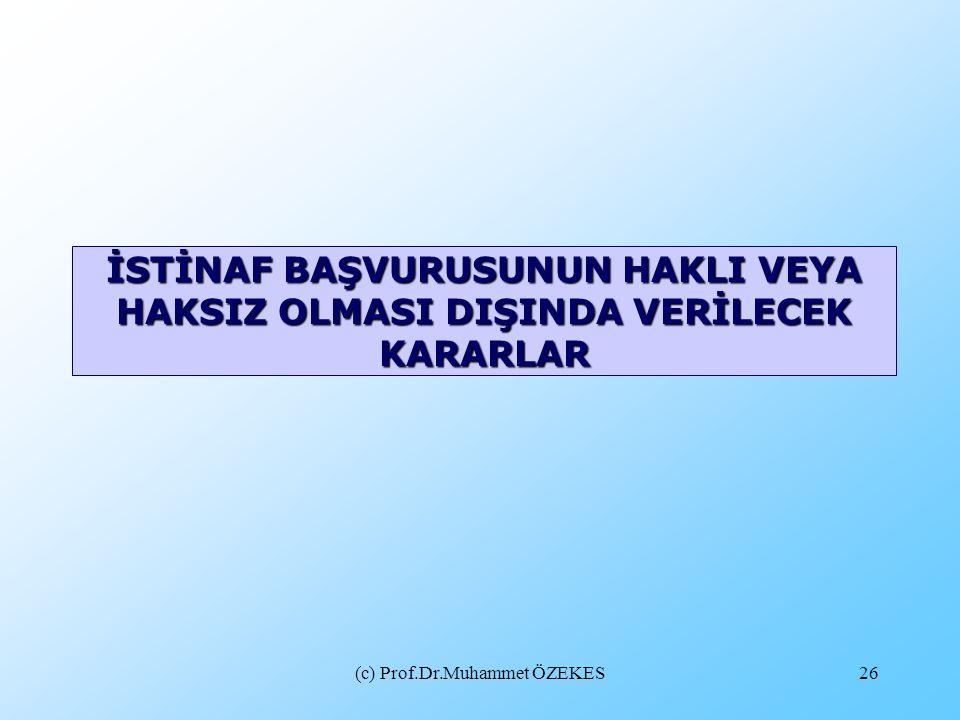(c) Prof.Dr.Muhammet ÖZEKES26 İSTİNAF BAŞVURUSUNUN HAKLI VEYA HAKSIZ OLMASI DIŞINDA VERİLECEK KARARLAR