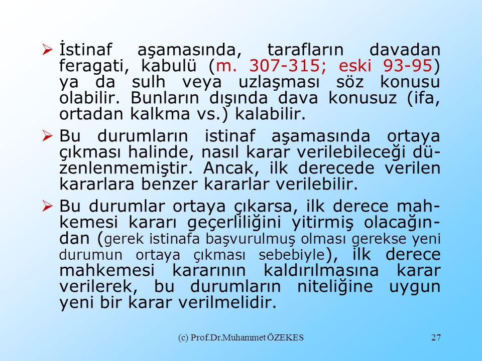 (c) Prof.Dr.Muhammet ÖZEKES27  İstinaf aşamasında, tarafların davadan feragati, kabulü (m. 307-315; eski 93-95) ya da sulh veya uzlaşması söz konusu