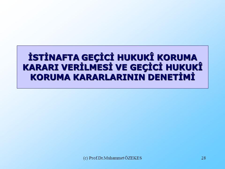 (c) Prof.Dr.Muhammet ÖZEKES28 İSTİNAFTA GEÇİCİ HUKUKÎ KORUMA KARARI VERİLMESİ VE GEÇİCİ HUKUKÎ KORUMA KARARLARININ DENETİMİ