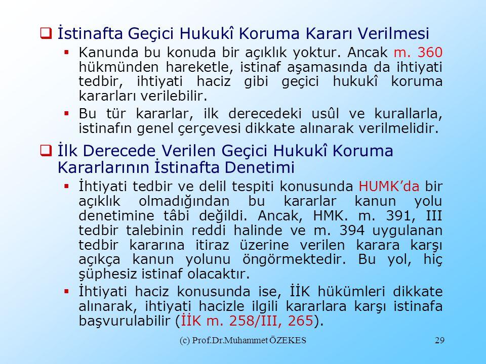 (c) Prof.Dr.Muhammet ÖZEKES29  İstinafta Geçici Hukukî Koruma Kararı Verilmesi  Kanunda bu konuda bir açıklık yoktur. Ancak m. 360 hükmünden hareket