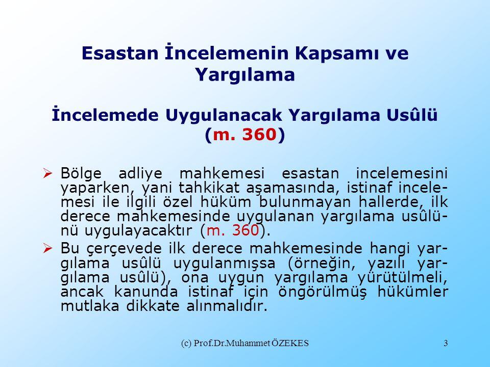 (c) Prof.Dr.Muhammet ÖZEKES3 Esastan İncelemenin Kapsamı ve Yargılama İncelemede Uygulanacak Yargılama Usûlü (m. 360)  Bölge adliye mahkemesi esastan