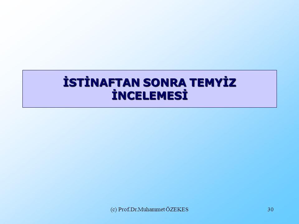 (c) Prof.Dr.Muhammet ÖZEKES30 İSTİNAFTAN SONRA TEMYİZ İNCELEMESİ