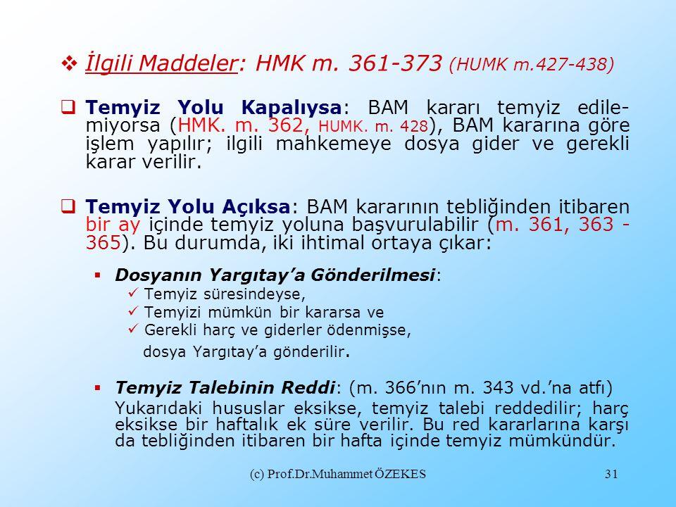 (c) Prof.Dr.Muhammet ÖZEKES31  İlgili Maddeler: HMK m. 361-373 (HUMK m.427-438)  Temyiz Yolu Kapalıysa: BAM kararı temyiz edile- miyorsa (HMK. m. 36