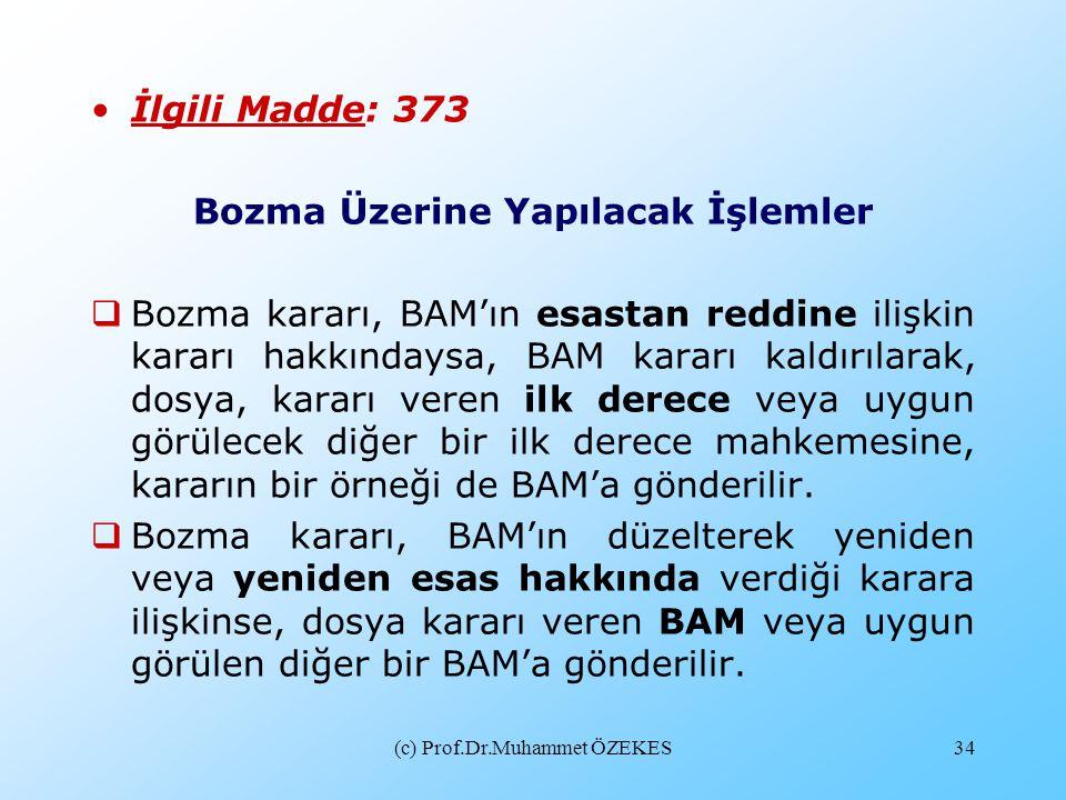 (c) Prof.Dr.Muhammet ÖZEKES34 •İlgili Madde: 373 Bozma Üzerine Yapılacak İşlemler  Bozma kararı, BAM'ın esastan reddine ilişkin kararı hakkındaysa, B