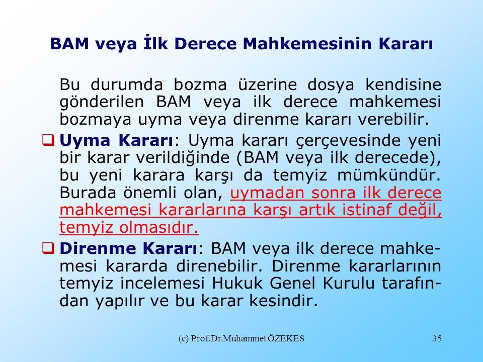 (c) Prof.Dr.Muhammet ÖZEKES35 BAM veya İlk Derece Mahkemesinin Kararı Bu durumda bozma üzerine dosya kendisine gönderilen BAM veya ilk derece mahkemes