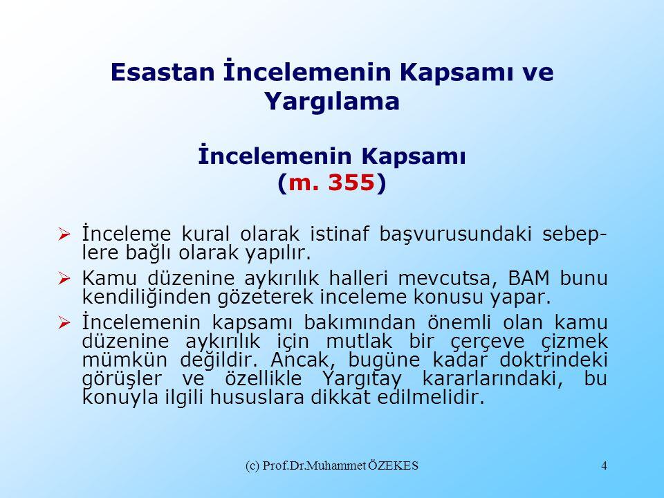(c) Prof.Dr.Muhammet ÖZEKES4 Esastan İncelemenin Kapsamı ve Yargılama İncelemenin Kapsamı (m. 355)  İnceleme kural olarak istinaf başvurusundaki sebe