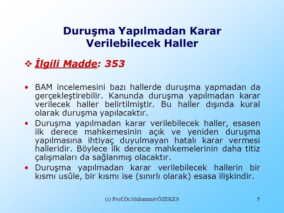 (c) Prof.Dr.Muhammet ÖZEKES5 Duruşma Yapılmadan Karar Verilebilecek Haller  İlgili Madde: 353 •BAM incelemesini bazı hallerde duruşma yapmadan da ger