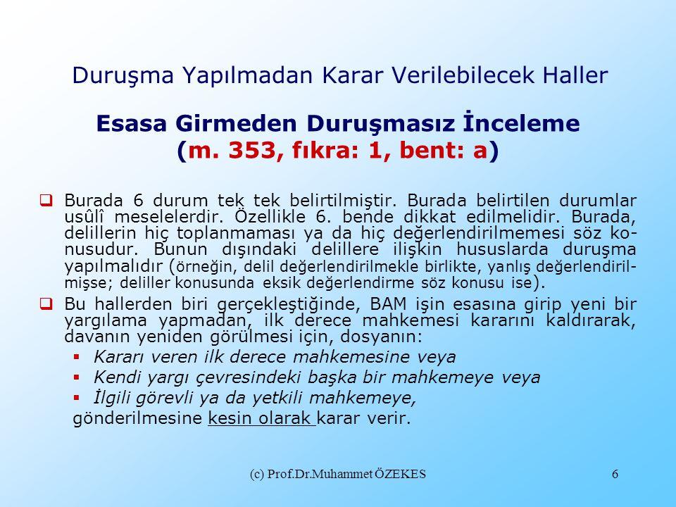 (c) Prof.Dr.Muhammet ÖZEKES6 Duruşma Yapılmadan Karar Verilebilecek Haller Esasa Girmeden Duruşmasız İnceleme (m. 353, fıkra: 1, bent: a)  Burada 6 d