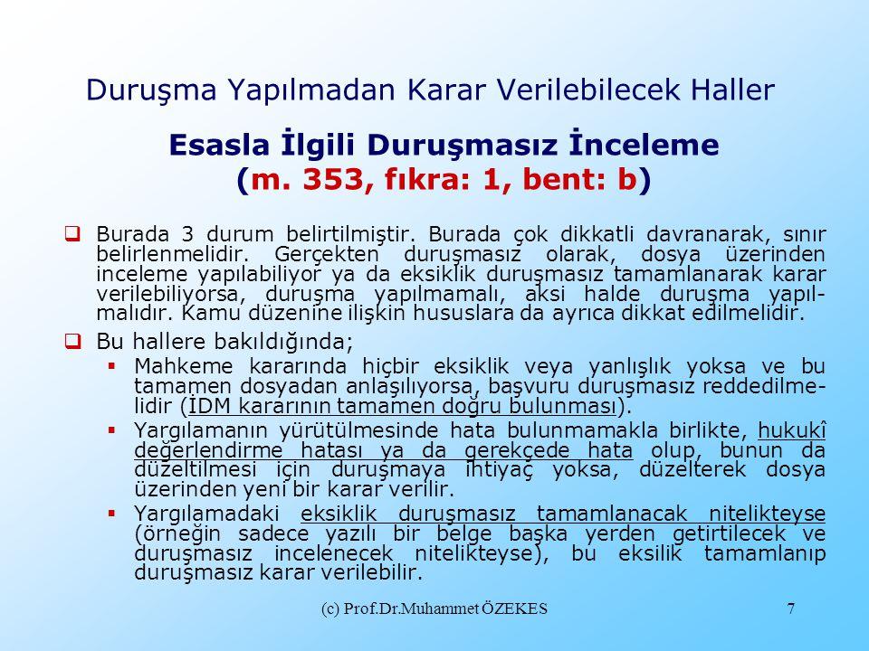 (c) Prof.Dr.Muhammet ÖZEKES7 Duruşma Yapılmadan Karar Verilebilecek Haller Esasla İlgili Duruşmasız İnceleme (m. 353, fıkra: 1, bent: b)  Burada 3 du