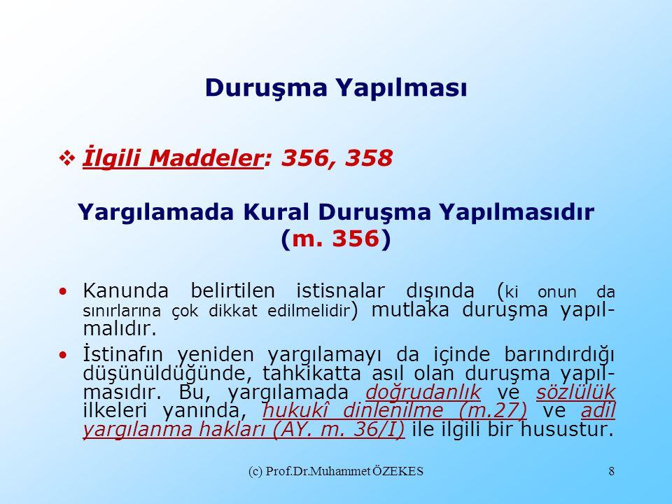 (c) Prof.Dr.Muhammet ÖZEKES8 Duruşma Yapılması  İlgili Maddeler: 356, 358 Yargılamada Kural Duruşma Yapılmasıdır (m. 356) •Kanunda belirtilen istisna