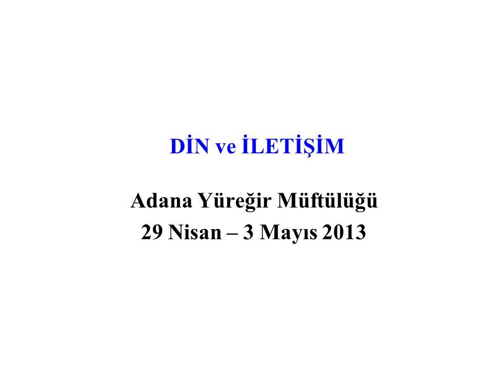 DİN ve İLETİŞİM Adana Yüreğir Müftülüğü 29 Nisan – 3 Mayıs 2013