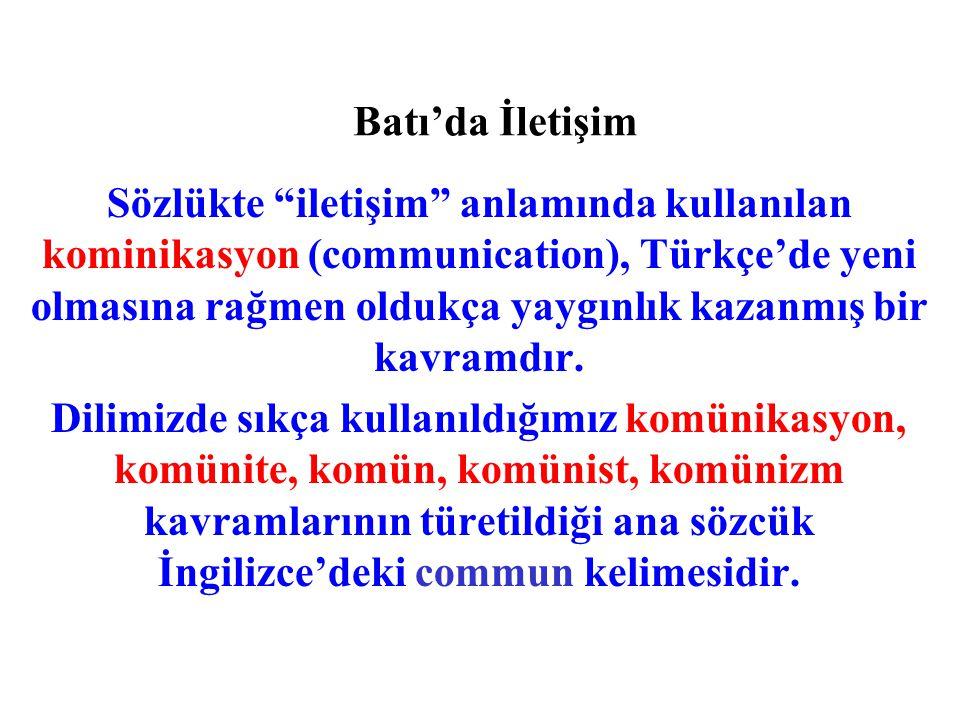 Batı'da İletişim Sözlükte iletişim anlamında kullanılan kominikasyon (communication), Türkçe'de yeni olmasına rağmen oldukça yaygınlık kazanmış bir kavramdır.