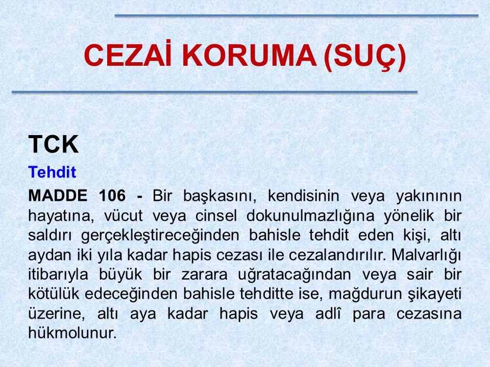CEZAİ KORUMA (SUÇ) TCK Tehdit MADDE 106 - Bir başkasını, kendisinin veya yakınının hayatına, vücut veya cinsel dokunulmazlığına yönelik bir saldırı ge