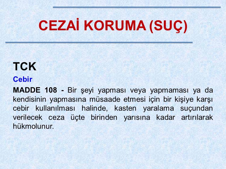 CEZAİ KORUMA (SUÇ) TCK Cebir MADDE 108 - Bir şeyi yapması veya yapmaması ya da kendisinin yapmasına müsaade etmesi için bir kişiye karşı cebir kullanı