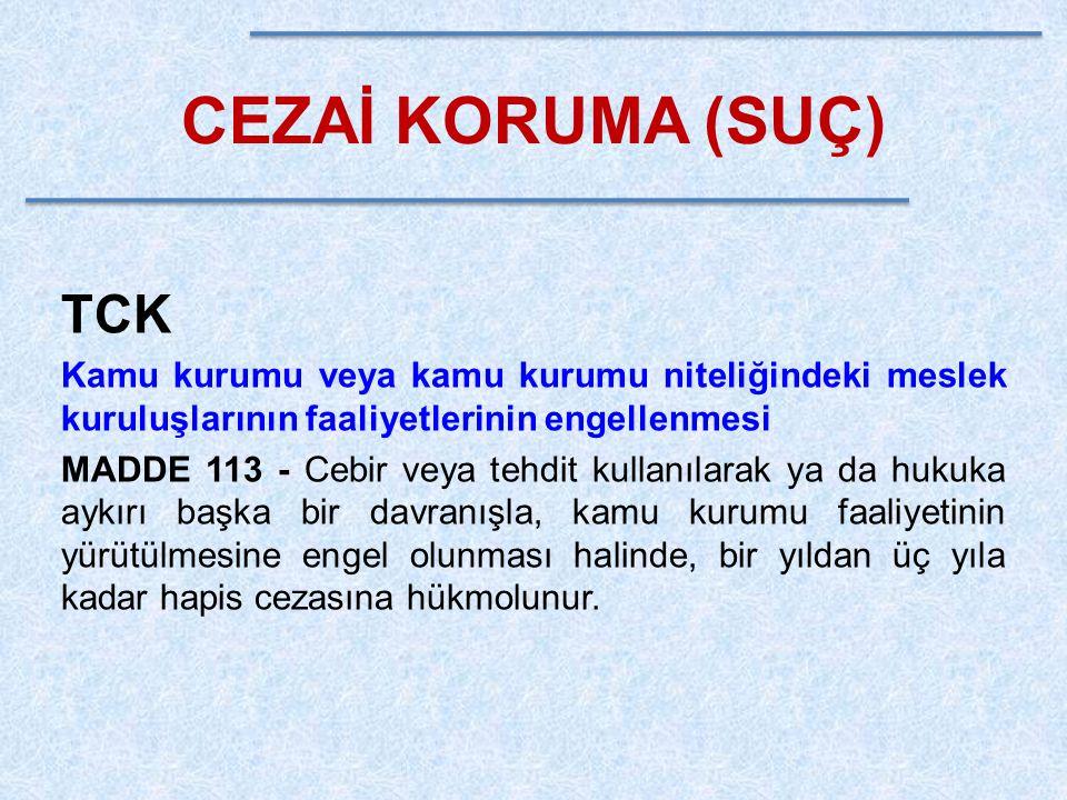 CEZAİ KORUMA (SUÇ) TCK Kamu kurumu veya kamu kurumu niteliğindeki meslek kuruluşlarının faaliyetlerinin engellenmesi MADDE 113 - Cebir veya tehdit kul