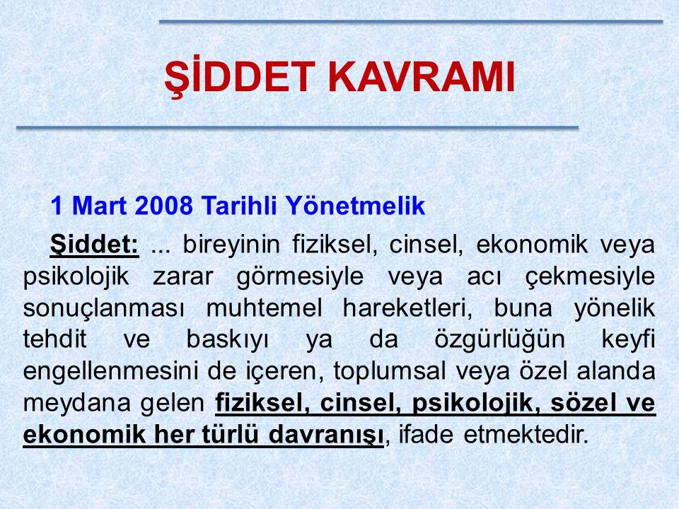 ŞİDDET KAVRAMI 1 Mart 2008 Tarihli Yönetmelik Şiddet:... bireyinin fiziksel, cinsel, ekonomik veya psikolojik zarar görmesiyle veya acı çekmesiyle son