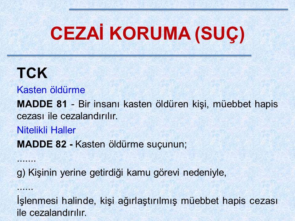 CEZAİ KORUMA (SUÇ) TCK Kasten öldürme MADDE 81 - Bir insanı kasten öldüren kişi, müebbet hapis cezası ile cezalandırılır. Nitelikli Haller MADDE 82 -
