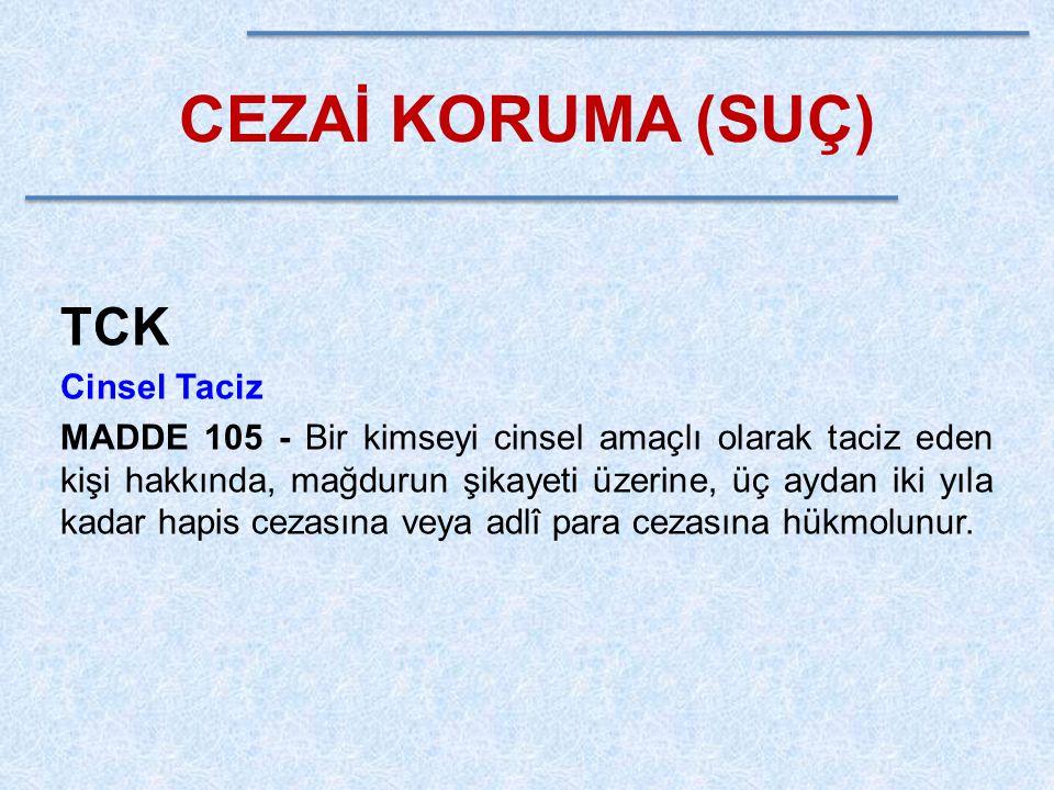 CEZAİ KORUMA (SUÇ) TCK Cinsel Taciz MADDE 105 - Bir kimseyi cinsel amaçlı olarak taciz eden kişi hakkında, mağdurun şikayeti üzerine, üç aydan iki yıl