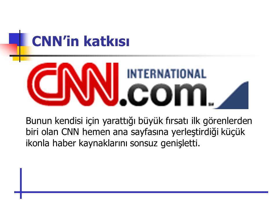 CNN'in katkısı Bunun kendisi için yarattığı büyük fırsatı ilk görenlerden biri olan CNN hemen ana sayfasına yerleştirdiği küçük ikonla haber kaynaklarını sonsuz genişletti.
