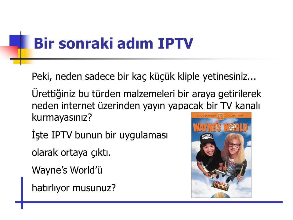 Bir sonraki adım IPTV Peki, neden sadece bir kaç küçük kliple yetinesiniz...