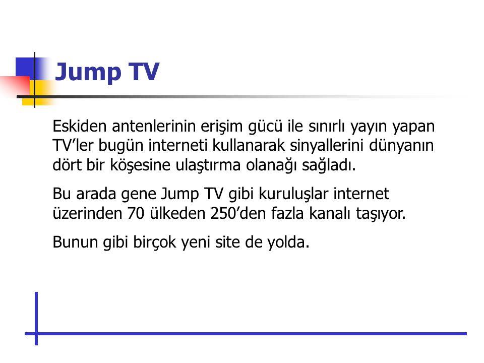 Jump TV Eskiden antenlerinin erişim gücü ile sınırlı yayın yapan TV'ler bugün interneti kullanarak sinyallerini dünyanın dört bir köşesine ulaştırma olanağı sağladı.
