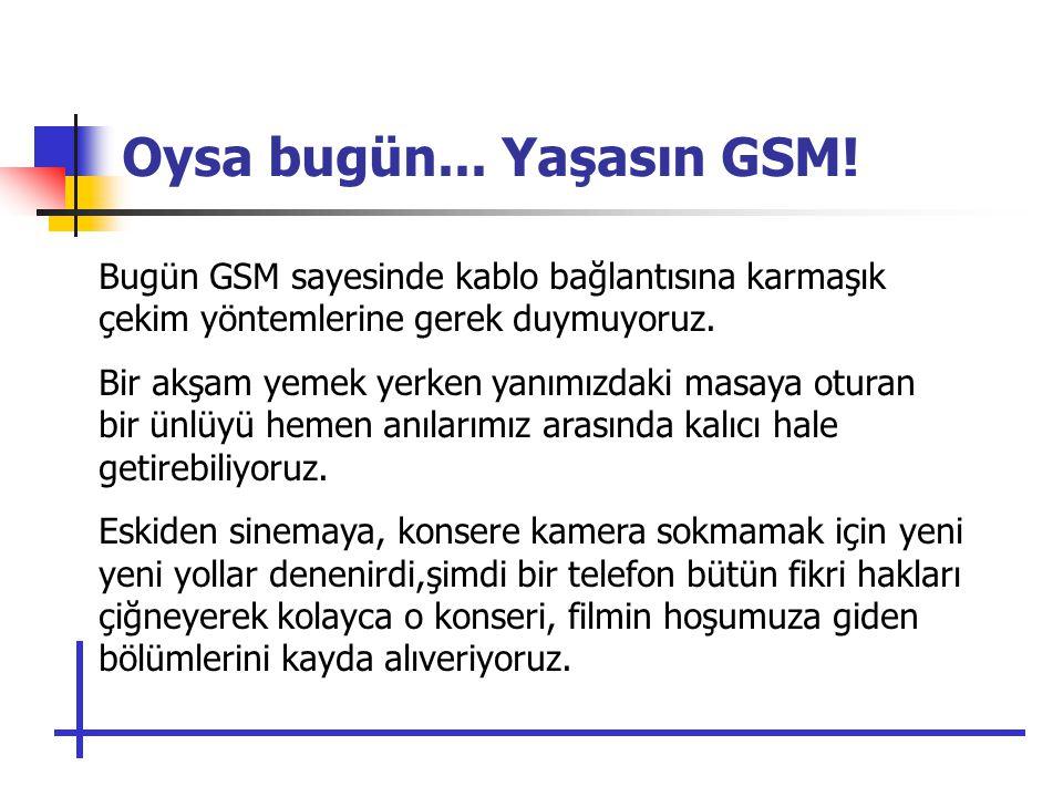 Oysa bugün... Yaşasın GSM.