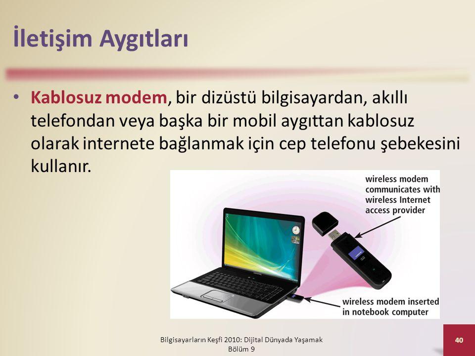 İletişim Aygıtları • Kablosuz modem, bir dizüstü bilgisayardan, akıllı telefondan veya başka bir mobil aygıttan kablosuz olarak internete bağlanmak iç