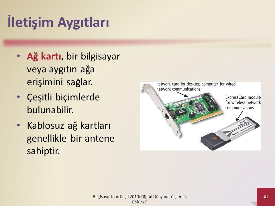 İletişim Aygıtları • Ağ kartı, bir bilgisayar veya aygıtın ağa erişimini sağlar. • Çeşitli biçimlerde bulunabilir. • Kablosuz ağ kartları genellikle b