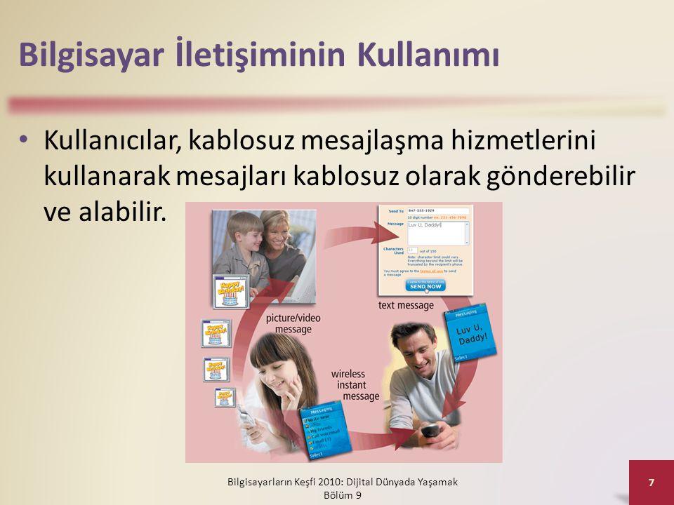 Bilgisayar İletişiminin Kullanımı • Kullanıcılar, kablosuz mesajlaşma hizmetlerini kullanarak mesajları kablosuz olarak gönderebilir ve alabilir. Bilg