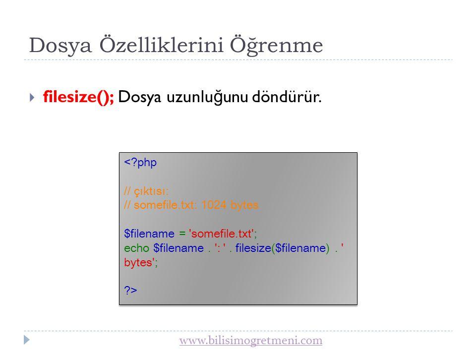 www.bilisimogretmeni.com Dosya Özelliklerini Öğrenme  fileatime(); Dosyaya son erişim zamanını döndürür.