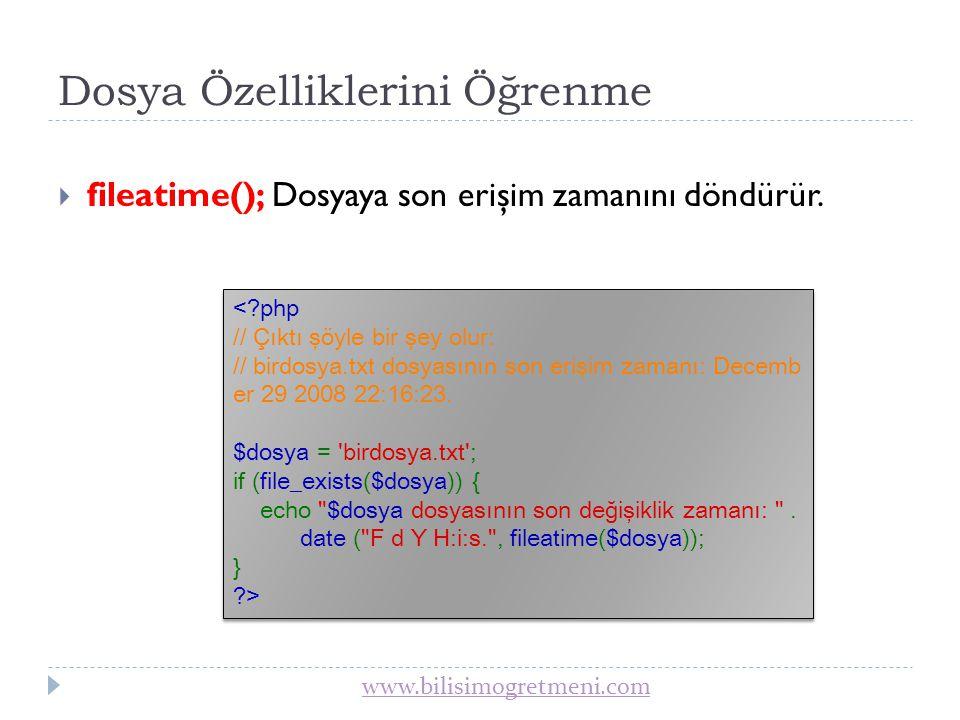 www.bilisimogretmeni.com Dosya Özelliklerini Öğrenme  filemtime(); Dosyanın de ğ işiklik zamanını döndürür.