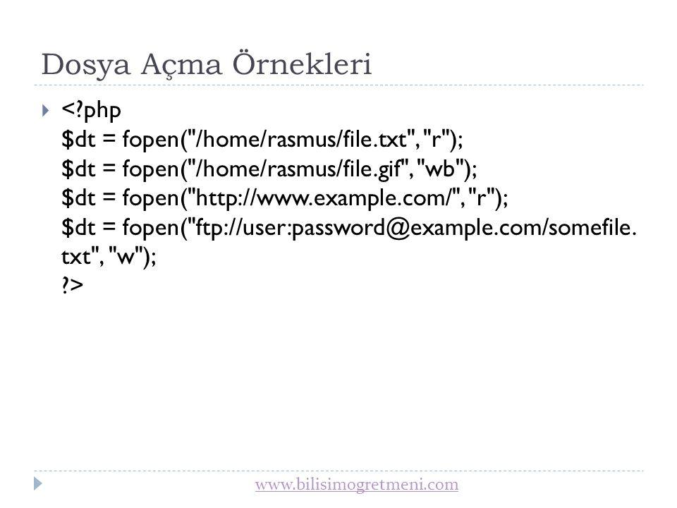 www.bilisimogretmeni.com Dosya Kapatma  fclose(); Açık bir dosya tanıtıcısını kapatır.