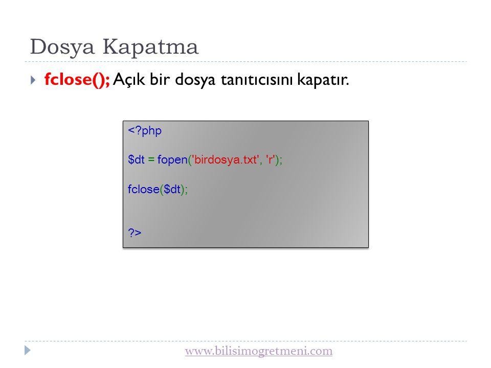 www.bilisimogretmeni.com Dosya İçeriğini Okuma  fgets(); Dosya tanıtıcısından bir satır döndürür.