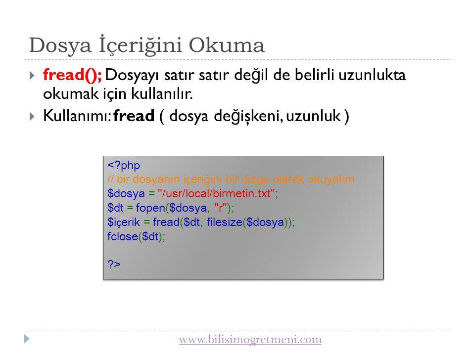 www.bilisimogretmeni.com Dosya İçeriğini Okuma  fgetc(); Dosya içeri ğ ini karakter karakter okur.